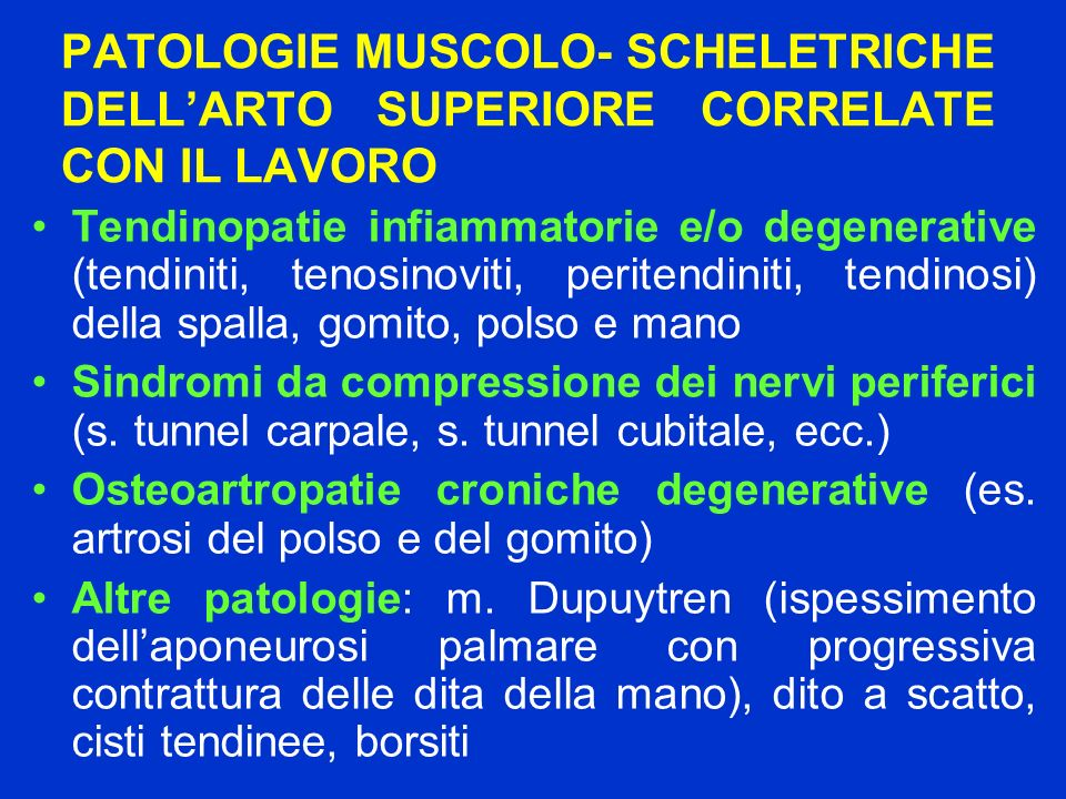 PATOLOGIE MUSCOLO- SCHELETRICHE DELLARTO SUPERIORE CORRELATE CON IL LAVORO Tendinopatie infiammatorie e/o degenerative (tendiniti, tenosinoviti, perit