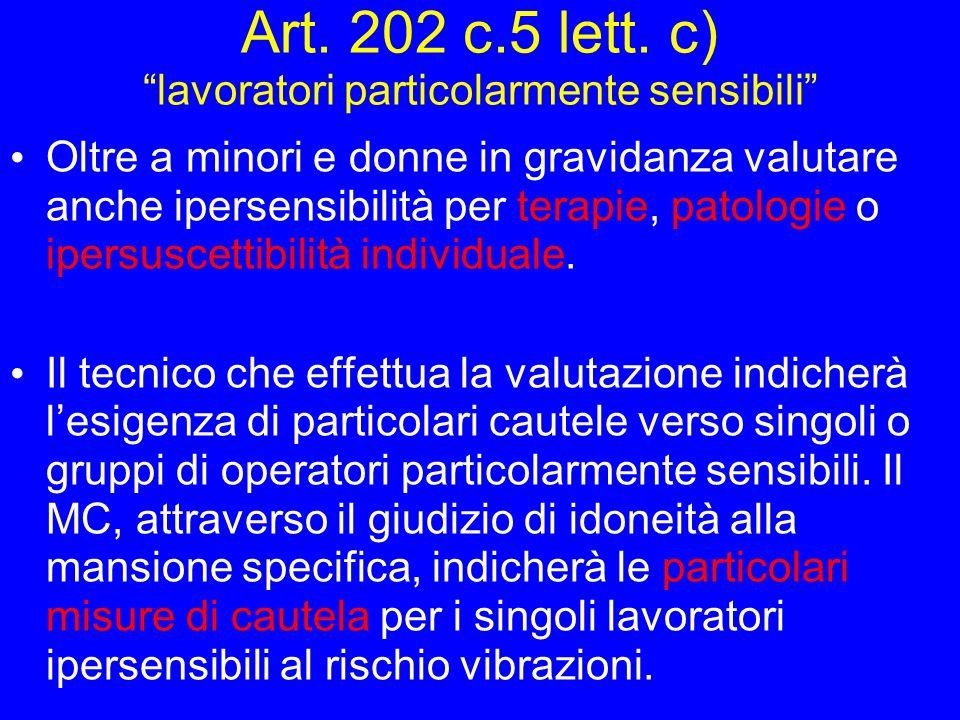 Art. 202 c.5 lett. c) lavoratori particolarmente sensibili Oltre a minori e donne in gravidanza valutare anche ipersensibilità per terapie, patologie