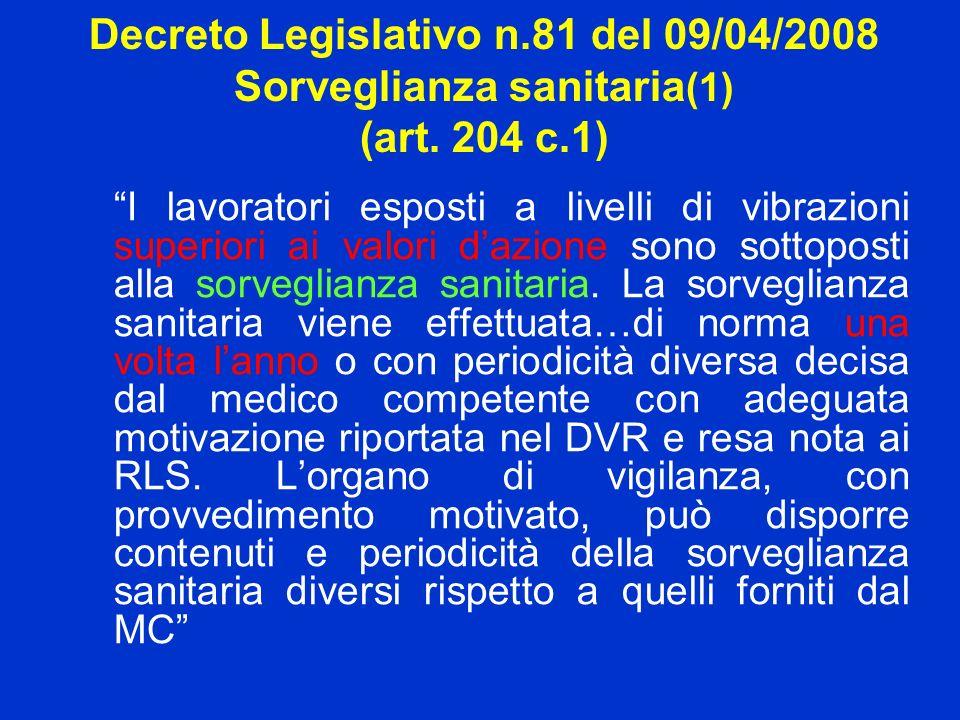 Decreto Legislativo n.81 del 09/04/2008 Sorveglianza sanitaria (1) (art. 204 c.1) I lavoratori esposti a livelli di vibrazioni superiori ai valori daz