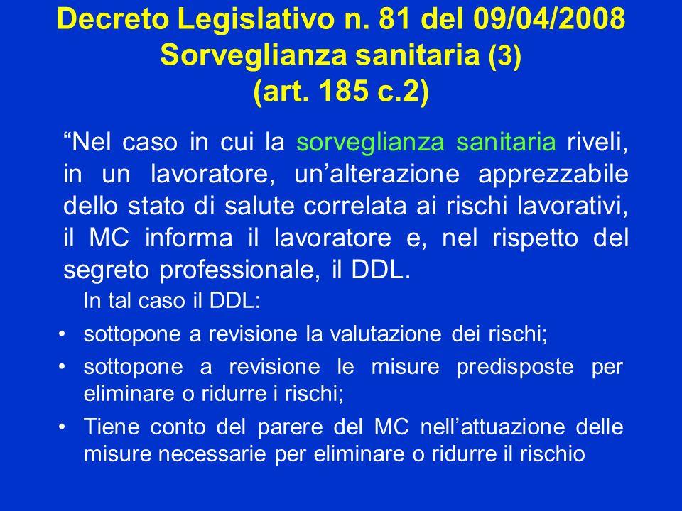 Decreto Legislativo n. 81 del 09/04/2008 Sorveglianza sanitaria (3) (art. 185 c.2) Nel caso in cui la sorveglianza sanitaria riveli, in un lavoratore,