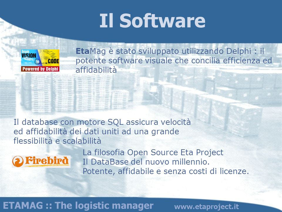 ETAMAG :: The logistic manager www.etaproject.it EtaMag è stato sviluppato utilizzando Delphi : il potente software visuale che concilia efficienza ed