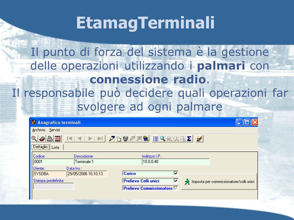 EtamagTerminali Il punto di forza del sistema è la gestione delle operazioni utilizzando i palmari con connessione radio. Il responsabile può decidere