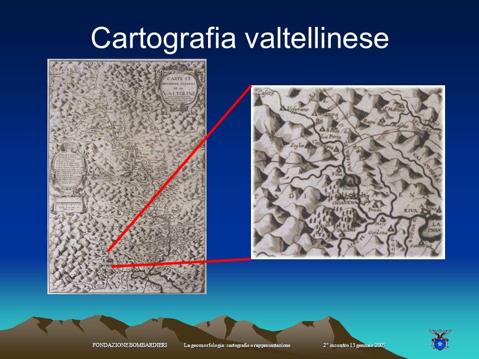 FONDAZIONE BOMBARDIERI La geomorfologia: cartografie e rappresentazione 2° incontro 13 gennaio 2005 strumenti