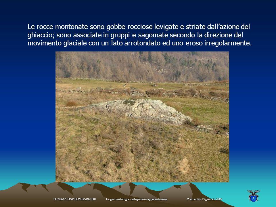FONDAZIONE BOMBARDIERI La geomorfologia: cartografie e rappresentazione 2° incontro 13 gennaio 2005 rocce montonate