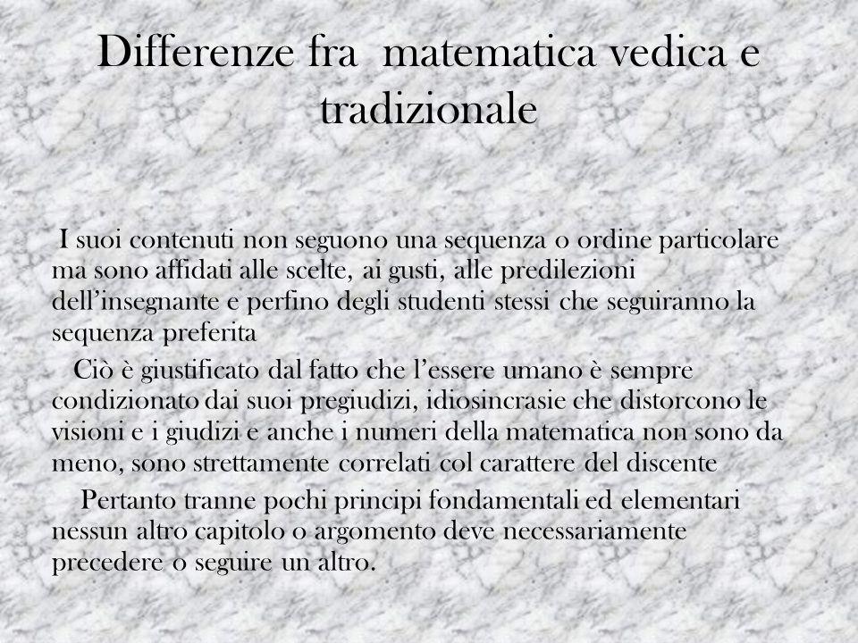 Differenze fra matematica vedica e tradizionale I suoi contenuti non seguono una sequenza o ordine particolare ma sono affidati alle scelte, ai gusti,