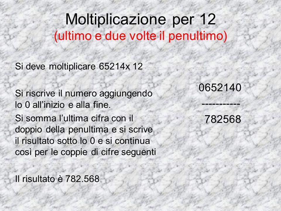 Moltiplicazione per 12 (ultimo e due volte il penultimo) Si deve moltiplicare 65214x 12 Si riscrive il numero aggiungendo lo 0 allinizio e alla fine.