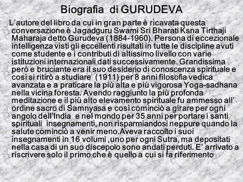 Biografia di GURUDEVA Lautore del libro da cui in gran parte è ricavata questa conversazione è Jagadguru Swami Sri Bharati Ksna Tirthaji Maharaja dett