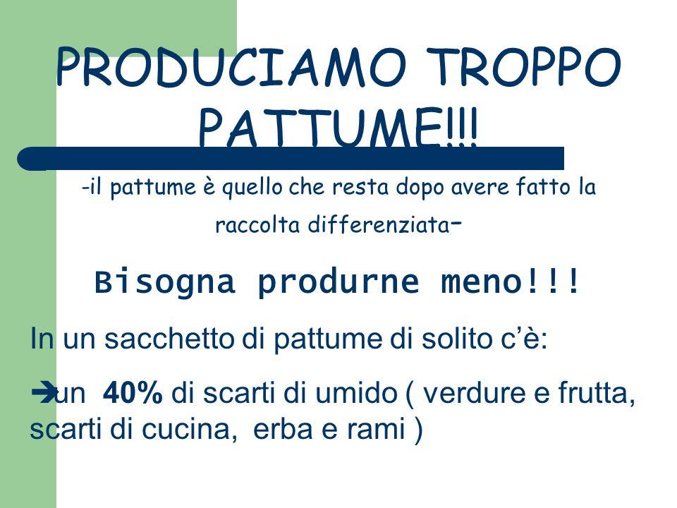 PRODUCIAMO TROPPO PATTUME!!! -il pattume è quello che resta dopo avere fatto la raccolta differenziata - Bisogna produrne meno!!! In un sacchetto di p