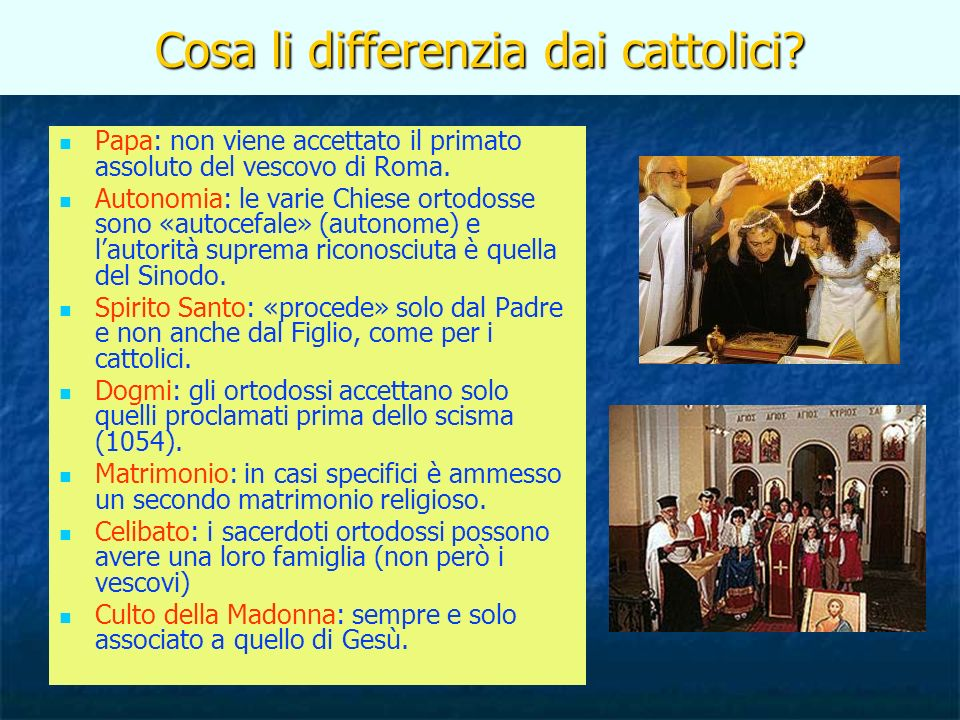 Cosa li differenzia dai cattolici? Papa: non viene accettato il primato assoluto del vescovo di Roma. Autonomia: le varie Chiese ortodosse sono «autoc