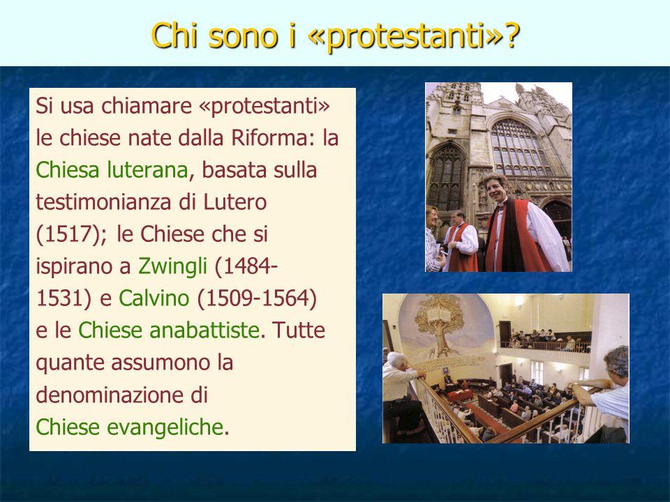 Chi sono i «protestanti»? Si usa chiamare «protestanti» le chiese nate dalla Riforma: la Chiesa luterana, basata sulla testimonianza di Lutero (1517);