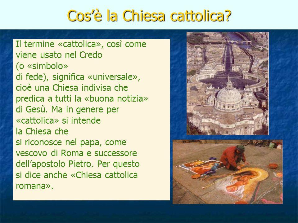 Cosè la Chiesa cattolica? Il termine «cattolica», così come viene usato nel Credo (o «simbolo» di fede), significa «universale», cioè una Chiesa indiv