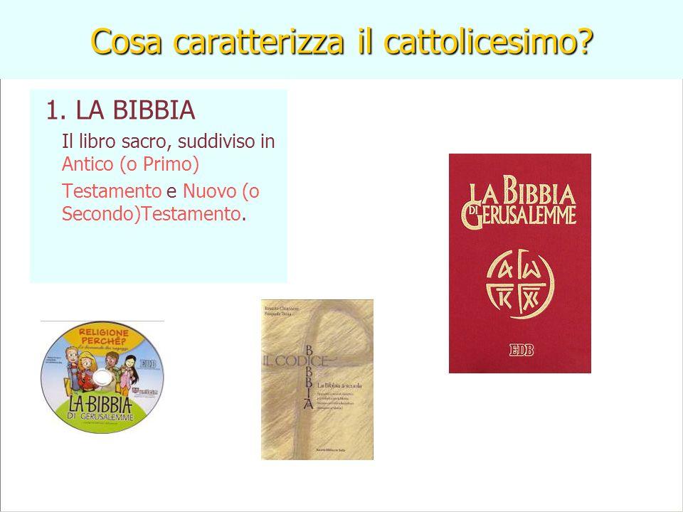 Cosa caratterizza il cattolicesimo? 1. LA BIBBIA Il libro sacro, suddiviso in Antico (o Primo) Testamento e Nuovo (o Secondo)Testamento.