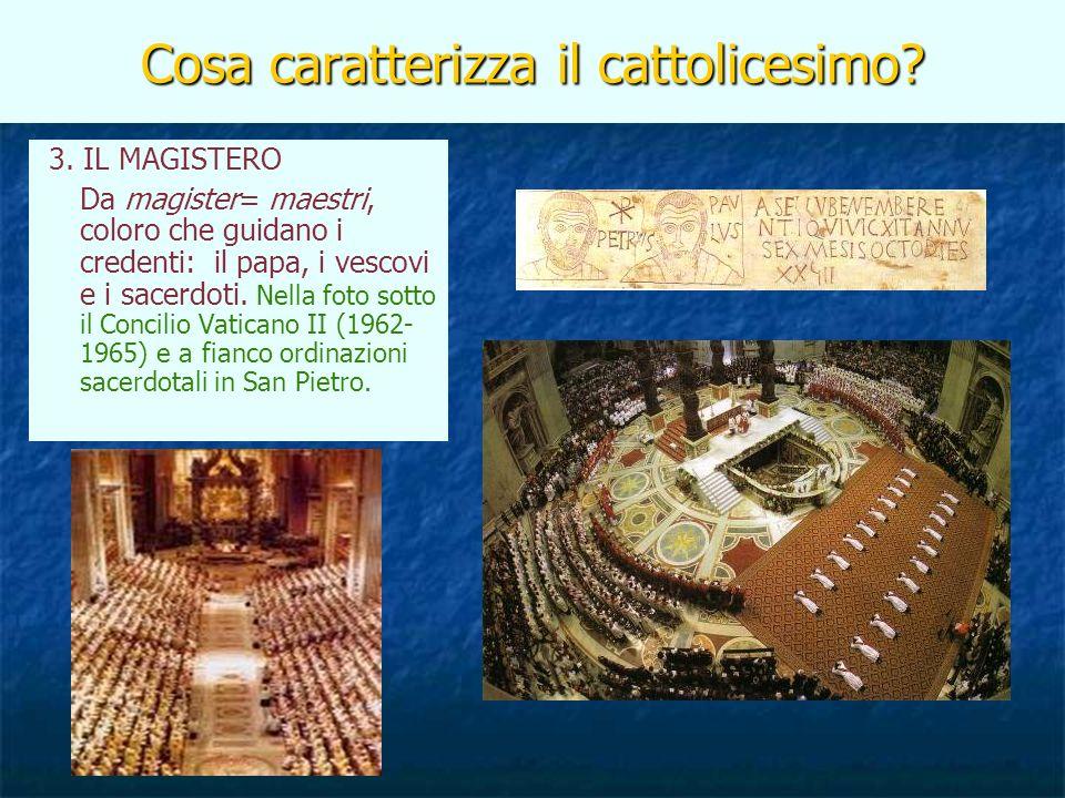 Cosa caratterizza il cattolicesimo? 3. IL MAGISTERO Da magister= maestri, coloro che guidano i credenti: il papa, i vescovi e i sacerdoti. Nella foto