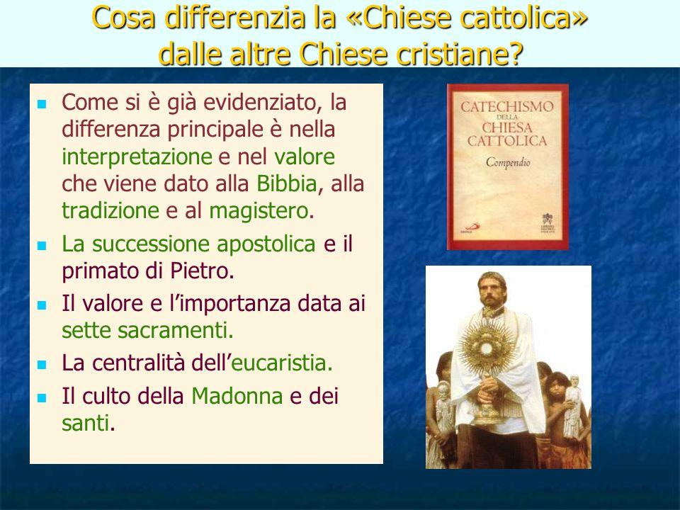 Cosa differenzia la «Chiese cattolica» dalle altre Chiese cristiane.