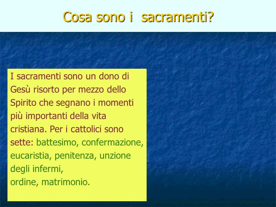Cosa sono i sacramenti? I sacramenti sono un dono di Gesù risorto per mezzo dello Spirito che segnano i momenti più importanti della vita cristiana. P