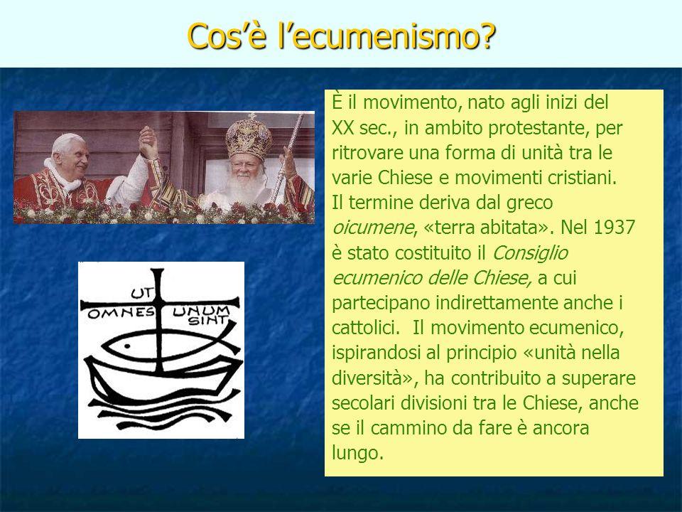 Cosè lecumenismo? È il movimento, nato agli inizi del XX sec., in ambito protestante, per ritrovare una forma di unità tra le varie Chiese e movimenti