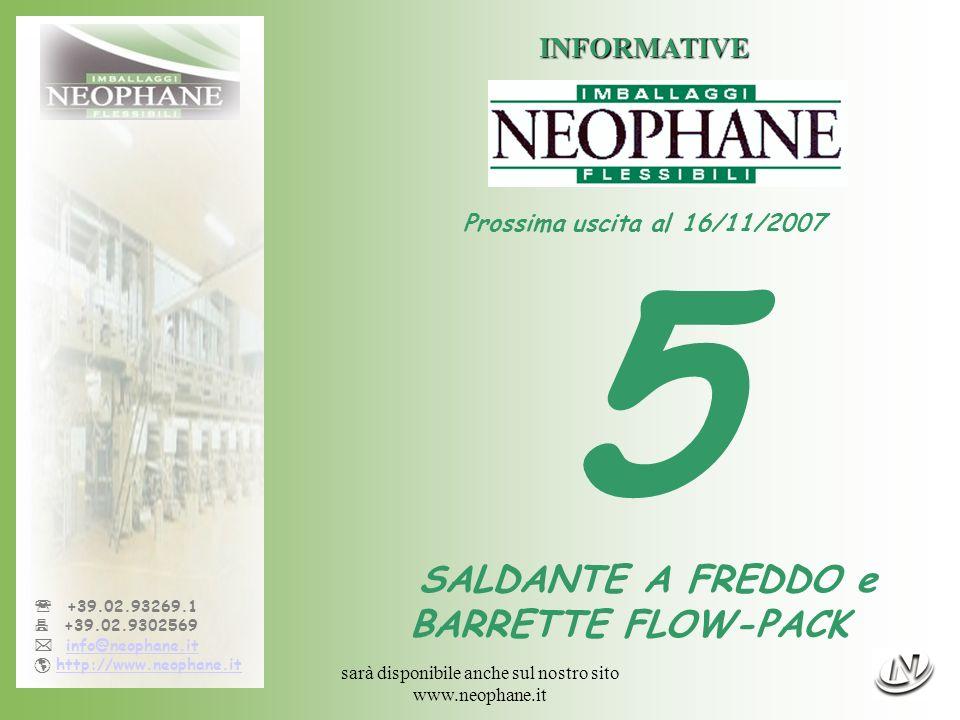 sarà disponibile anche sul nostro sito www.neophane.it +39.02.93269.1 +39.02.9302569 info@neophane.it http://www.neophane.it INFORMATIVE Prossima uscita al 16/11/2007 5 SALDANTE A FREDDO e BARRETTE FLOW-PACK