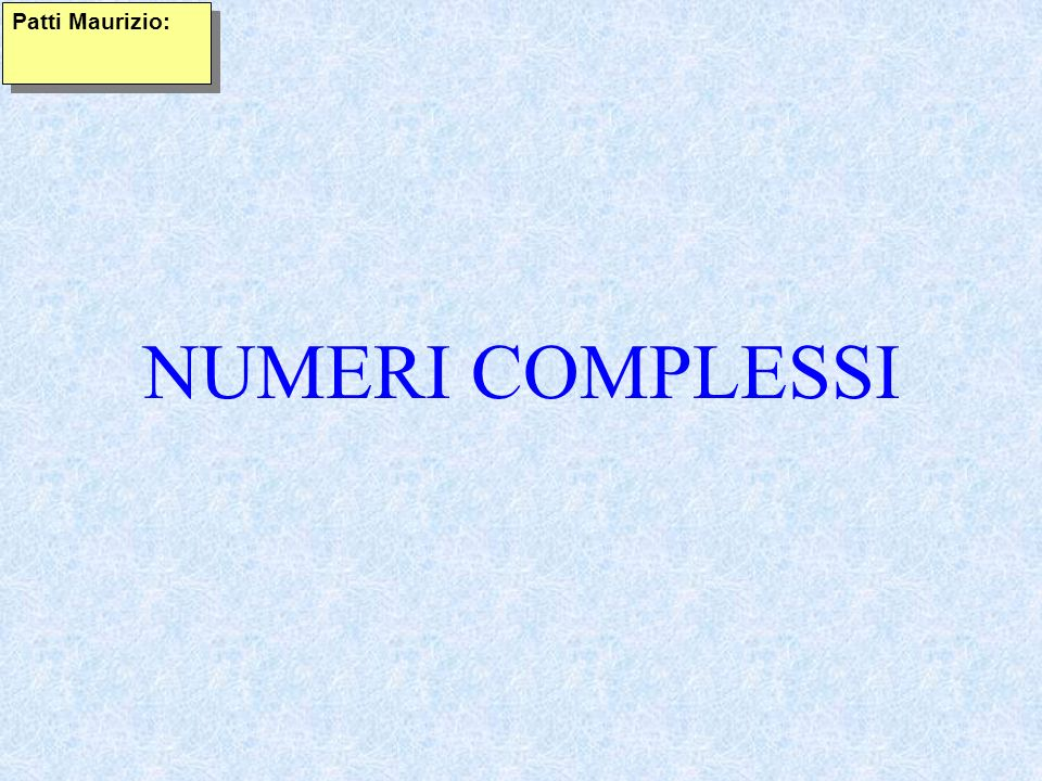 NUMERI COMPLESSI Patti Maurizio:
