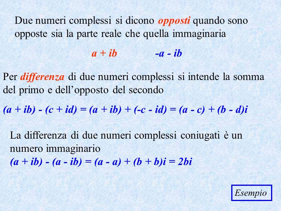 La differenza di due numeri complessi coniugati è un numero immaginario (a + ib) - (a - ib) = (a - a) + (b + b)i = 2bi Due numeri complessi si dicono
