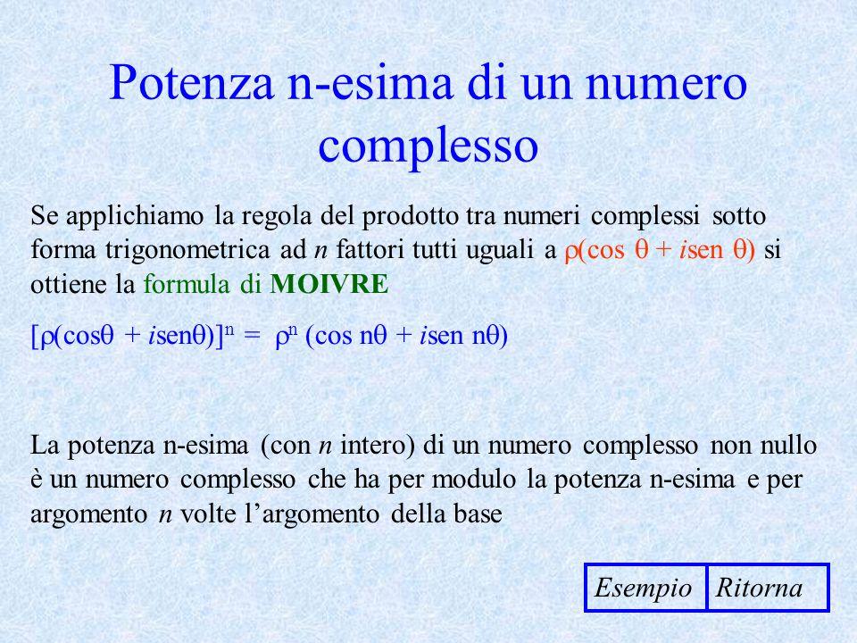 Potenza n-esima di un numero complesso Se applichiamo la regola del prodotto tra numeri complessi sotto forma trigonometrica ad n fattori tutti uguali