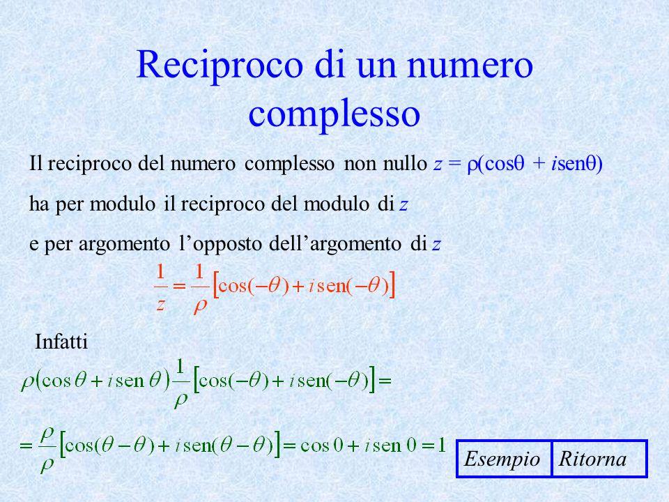 Reciproco di un numero complesso Il reciproco del numero complesso non nullo z = (cos + isen ) ha per modulo il reciproco del modulo di z e per argome