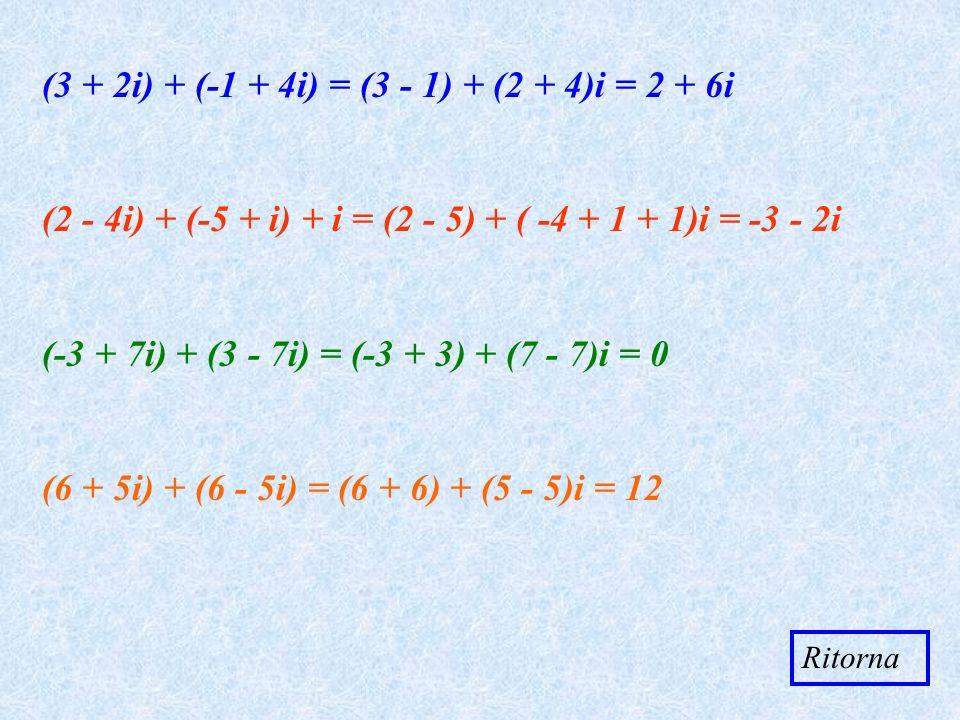 (3 + 2i) + (-1 + 4i) = (3 - 1) + (2 + 4)i = 2 + 6i (2 - 4i) + (-5 + i) + i = (2 - 5) + ( -4 + 1 + 1)i = -3 - 2i (-3 + 7i) + (3 - 7i) = (-3 + 3) + (7 -