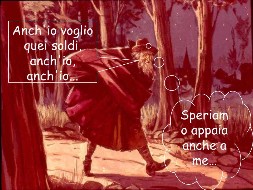 Finché una notte, travestito da mendicante, si incammina a lunghi passi per la via del bosco. E ad ogni passo la cupidigia aumenta...