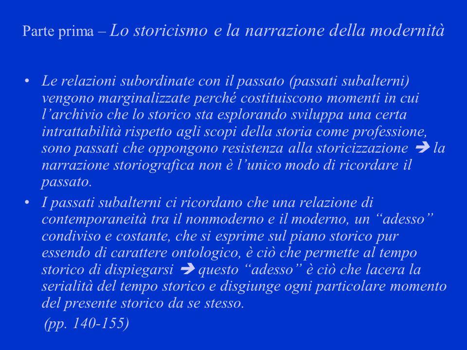 Parte prima – Lo storicismo e la narrazione della modernità Le relazioni subordinate con il passato (passati subalterni) vengono marginalizzate perché