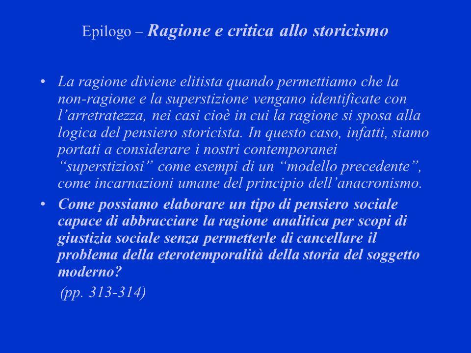 Epilogo – Ragione e critica allo storicismo La ragione diviene elitista quando permettiamo che la non-ragione e la superstizione vengano identificate