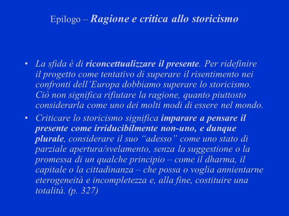Epilogo – Ragione e critica allo storicismo La sfida è di riconcettualizzare il presente. Per ridefinire il progetto come tentativo di superare il ris
