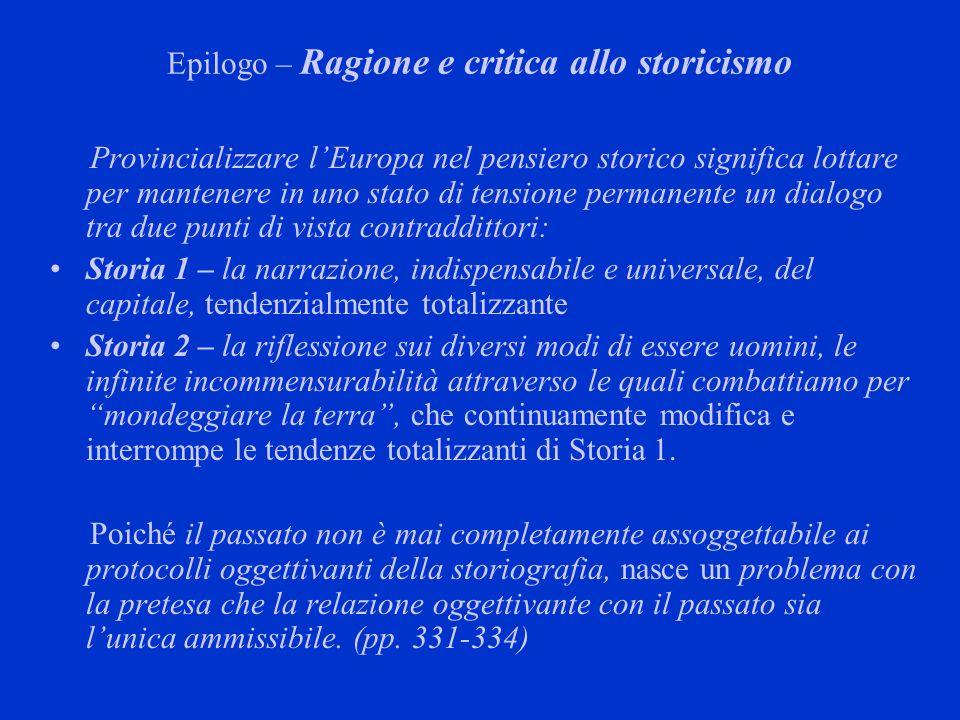 Epilogo – Ragione e critica allo storicismo Provincializzare lEuropa nel pensiero storico significa lottare per mantenere in uno stato di tensione per