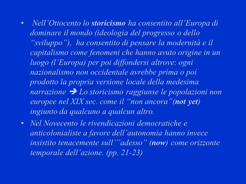 NellOttocento lo storicismo ha consentito allEuropa di dominare il mondo (ideologia del progresso o dello sviluppo), ha consentito di pensare la moder