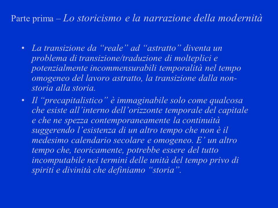 Parte prima – Lo storicismo e la narrazione della modernità La transizione da reale ad astratto diventa un problema di transizione/traduzione di molte