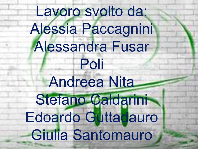 Lavoro svolto da: Alessia Paccagnini Alessandra Fusar Poli Andreea Nita Stefano Caldarini Edoardo Guttadauro Giulia Santomauro