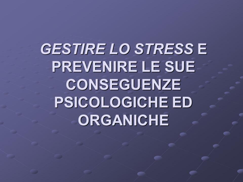 GESTIRE LO STRESS E PREVENIRE LE SUE CONSEGUENZE PSICOLOGICHE ED ORGANICHE