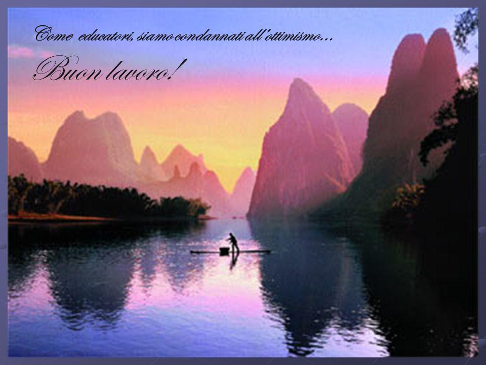laura barbirato 201240 Alla prossima occasione… Come educatori, siamo condannati allottimismo… Buon lavoro!