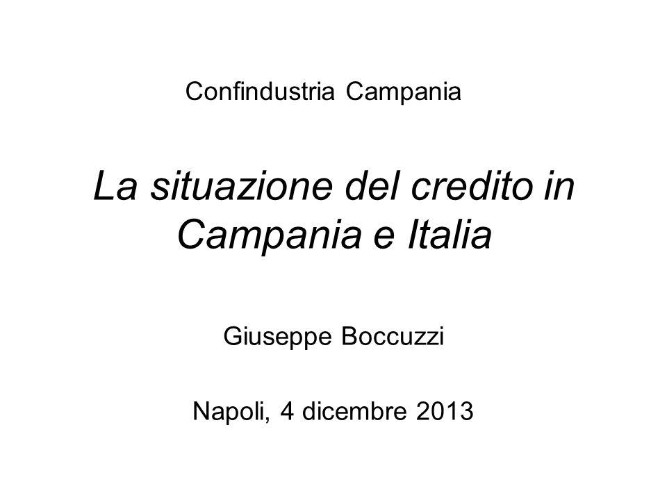 La situazione del credito in Campania e Italia Giuseppe Boccuzzi Napoli, 4 dicembre 2013 Confindustria Campania