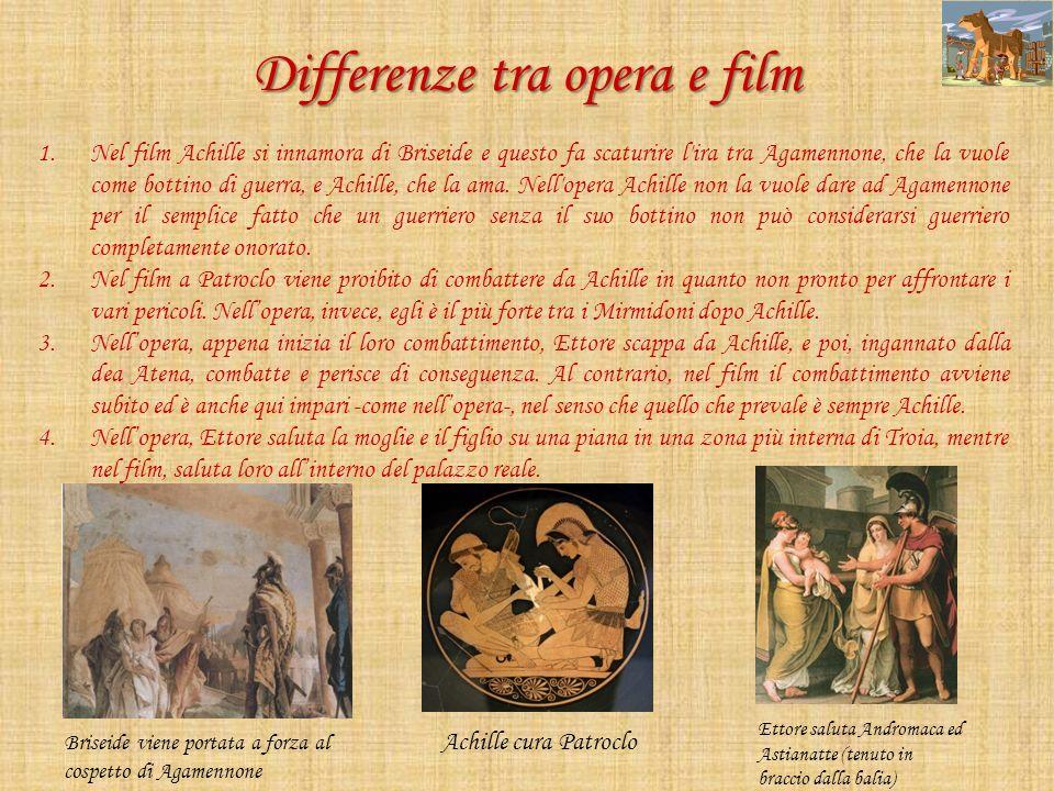 Differenze tra opera e film 1.Nel film Achille si innamora di Briseide e questo fa scaturire l'ira tra Agamennone, che la vuole come bottino di guerra