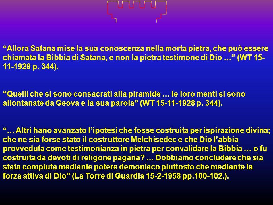 Allora Satana mise la sua conoscenza nella morta pietra, che può essere chiamata la Bibbia di Satana, e non la pietra testimone di Dio … (WT 15- 11-19