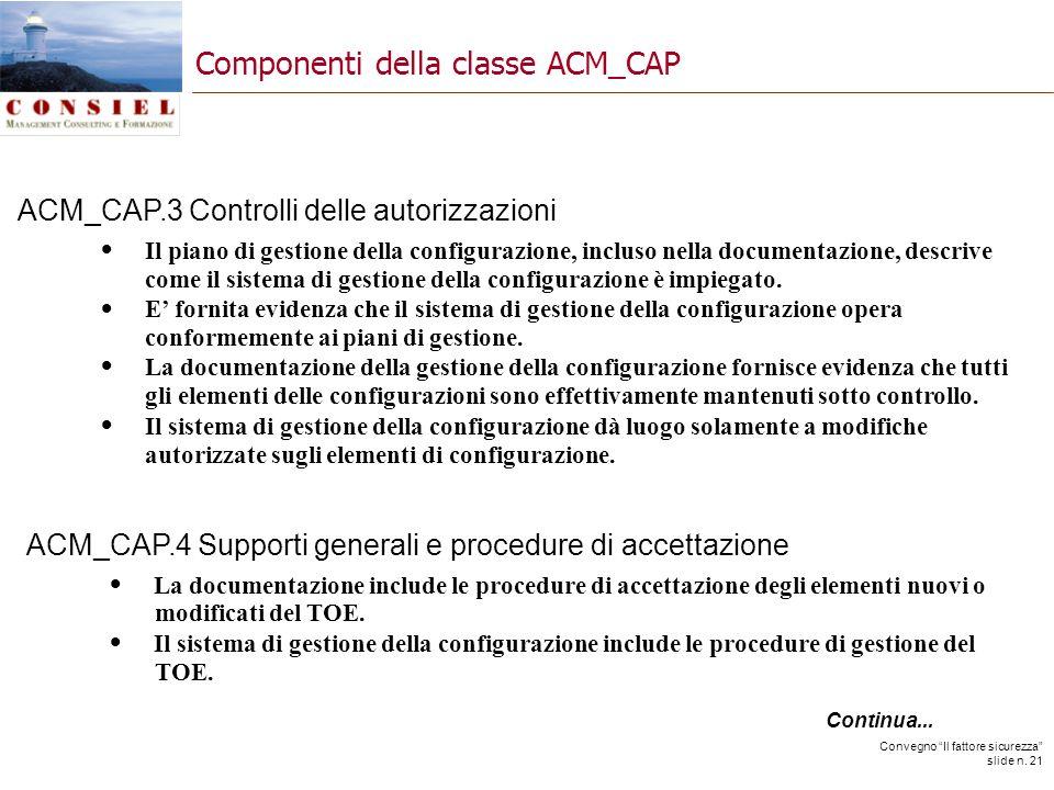 Convegno Il fattore sicurezza slide n. 21 ACM_CAP.3 Controlli delle autorizzazioni Il piano di gestione della configurazione, incluso nella documentaz