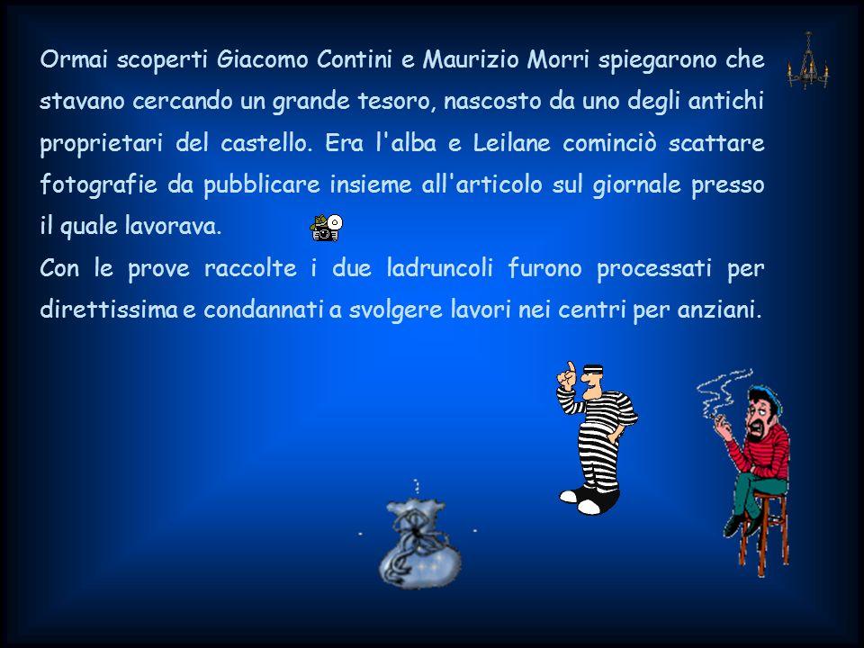 Ormai scoperti Giacomo Contini e Maurizio Morri spiegarono che stavano cercando un grande tesoro, nascosto da uno degli antichi proprietari del castello.