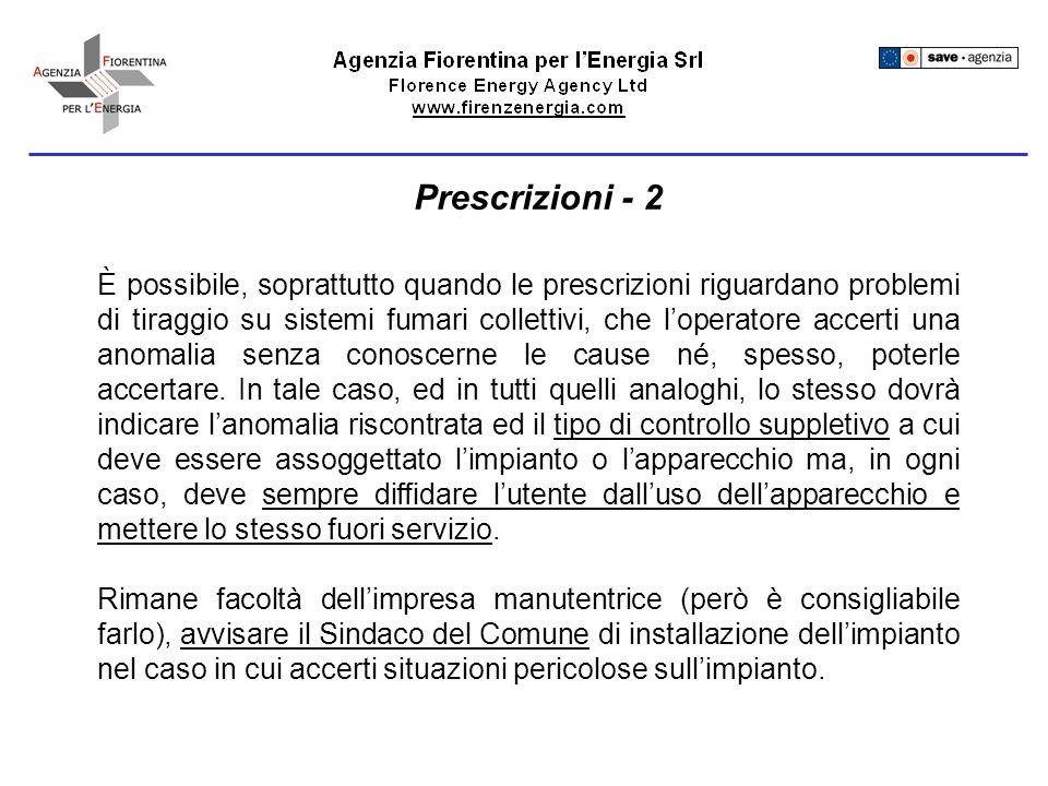 Prescrizioni - 2 È possibile, soprattutto quando le prescrizioni riguardano problemi di tiraggio su sistemi fumari collettivi, che loperatore accerti una anomalia senza conoscerne le cause né, spesso, poterle accertare.