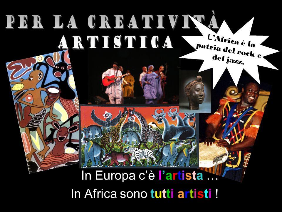 In Europa cè lartista … In Africa sono tutti artisti .