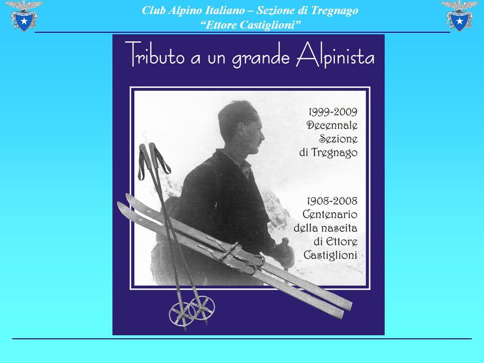 Club Alpino Italiano – Sezione di Tregnago Ettore Castiglioni 13/02/2009 Legato Casaro – Vicolo Carlo Cipolla, 20 - 37039 Tregnago(VR) – Tel/Fax 0456500109 Website: http//www.caitregnago.it - E-mail: caitregnago@libero.it 2 1999 – 2009 DECENNALE DELLA SEZIONE CAI di TREGNAGO ETTORE CASTIGLIONI