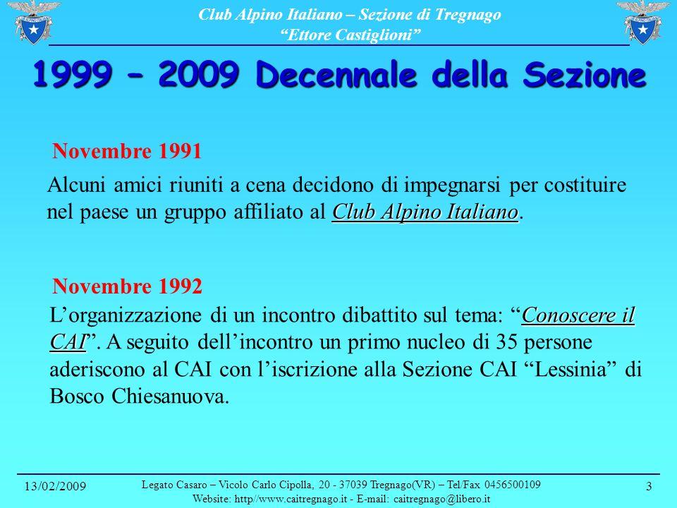 Club Alpino Italiano – Sezione di Tregnago Ettore Castiglioni 13/02/2009 Legato Casaro – Vicolo Carlo Cipolla, 20 - 37039 Tregnago(VR) – Tel/Fax 0456500109 Website: http//www.caitregnago.it - E-mail: caitregnago@libero.it 4 1999 – 2009 Decennale della Sezione Maggio 1993 Gruppo Alpinistico Val dIllasi Viene costituito il Gruppo Alpinistico Val dIllasi, affiliato alla Sezione CAI di Bosco Chiesanuova, sotto la presidenza di Walter Dal Forno.