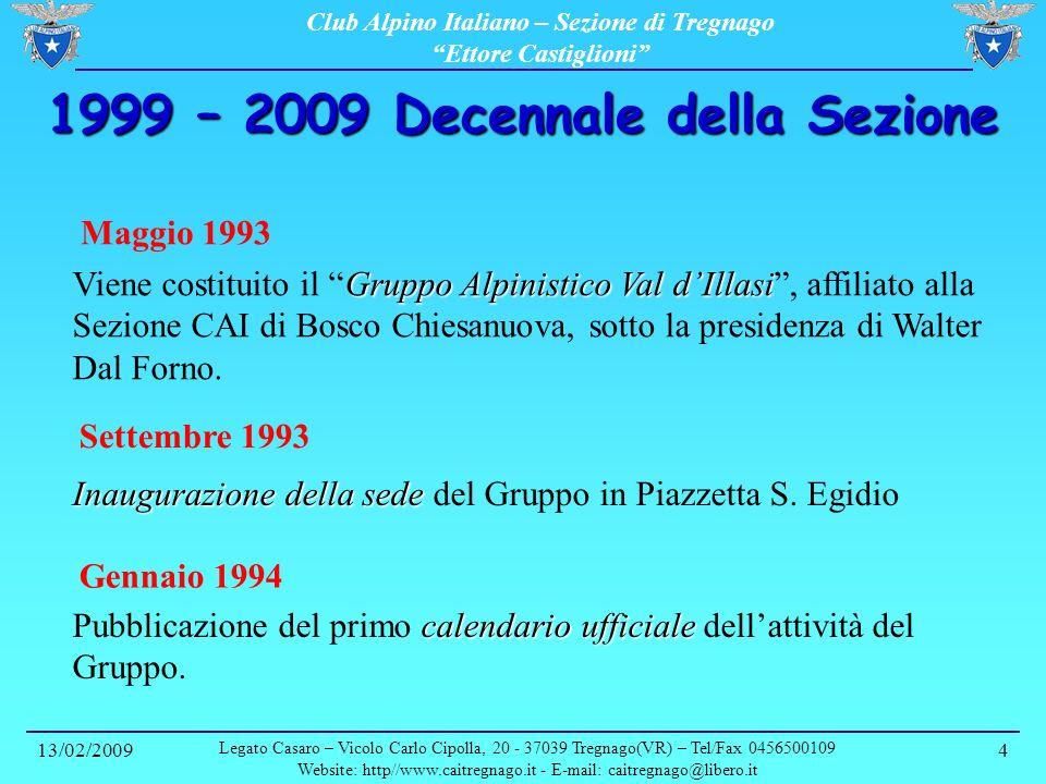 Club Alpino Italiano – Sezione di Tregnago Ettore Castiglioni 13/02/2009 Legato Casaro – Vicolo Carlo Cipolla, 20 - 37039 Tregnago(VR) – Tel/Fax 0456500109 Website: http//www.caitregnago.it - E-mail: caitregnago@libero.it 5 1999 – 2009 Decennale della Sezione Ottobre 1994 Anno 1995 Luomo e la montagna Convegno Luomo e la montagna: celebrazione del 50° anniversario della morte di Ettore Castiglioni, illustre alpinista sepolto a Tregnago.