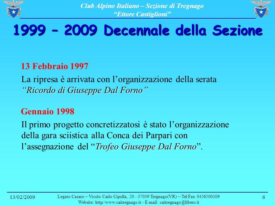 Club Alpino Italiano – Sezione di Tregnago Ettore Castiglioni 13/02/2009 Legato Casaro – Vicolo Carlo Cipolla, 20 - 37039 Tregnago(VR) – Tel/Fax 0456500109 Website: http//www.caitregnago.it - E-mail: caitregnago@libero.it 7 1999 – 2009 Decennale della Sezione Anno 1999 E lanno del grande evento.