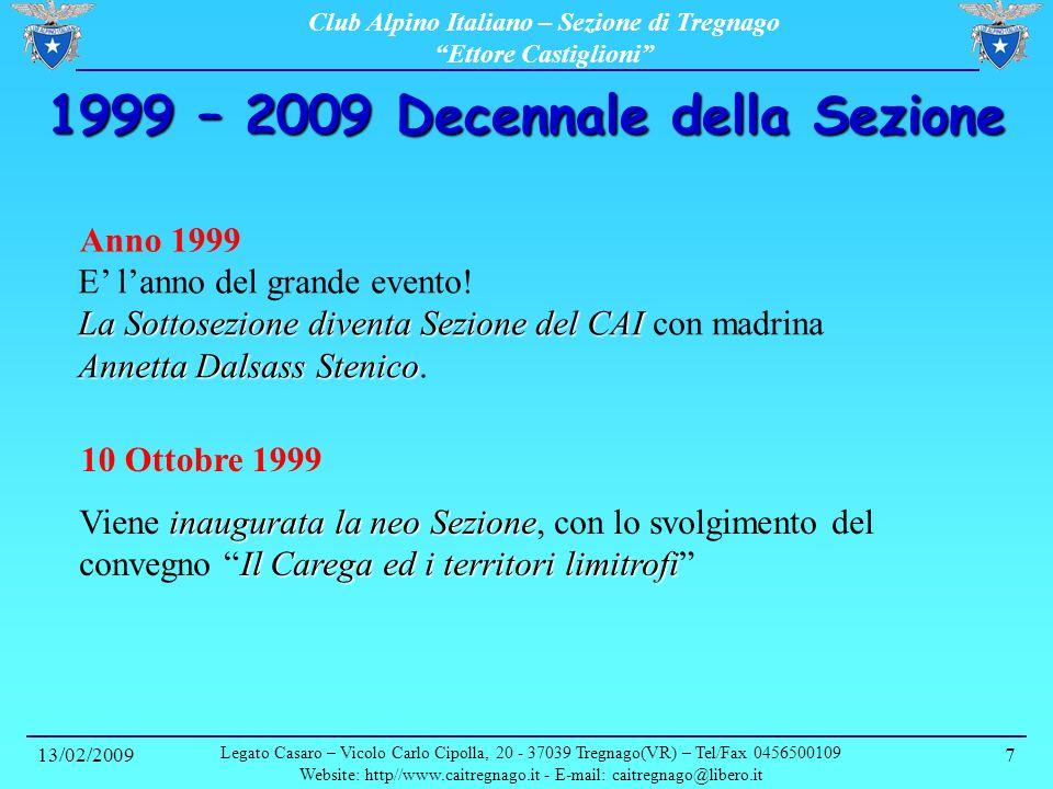 Club Alpino Italiano – Sezione di Tregnago Ettore Castiglioni 13/02/2009 Legato Casaro – Vicolo Carlo Cipolla, 20 - 37039 Tregnago(VR) – Tel/Fax 0456500109 Website: http//www.caitregnago.it - E-mail: caitregnago@libero.it 8 1999 – 2009 Decennale della Sezione 3 Novembre 2001 Palatenda di Tregnago In montagna con il CAI Inaugurazione del Palatenda di Tregnago.
