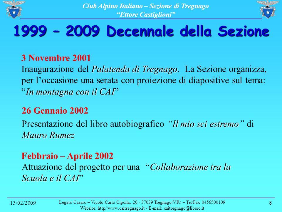Club Alpino Italiano – Sezione di Tregnago Ettore Castiglioni 13/02/2009 Legato Casaro – Vicolo Carlo Cipolla, 20 - 37039 Tregnago(VR) – Tel/Fax 0456500109 Website: http//www.caitregnago.it - E-mail: caitregnago@libero.it 19 1999 – 2009 DECENNALE DELLA SEZIONE CAI di TREGNAGO ETTORE CASTIGLIONI