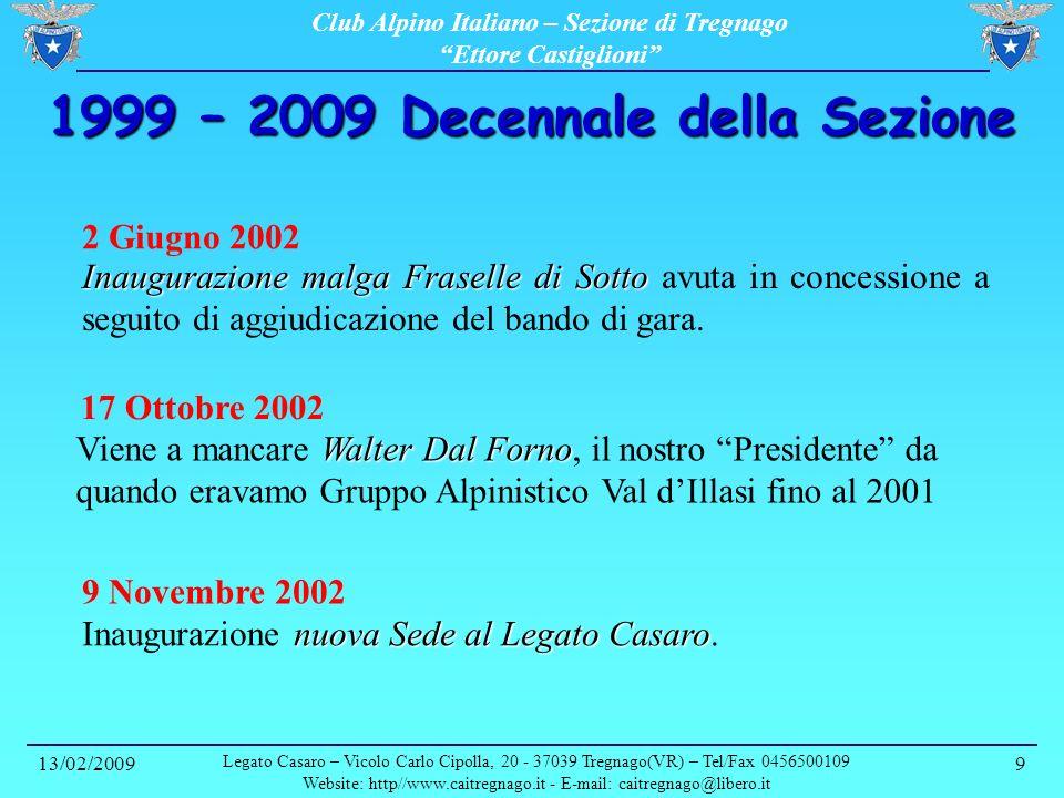 Club Alpino Italiano – Sezione di Tregnago Ettore Castiglioni 13/02/2009 Legato Casaro – Vicolo Carlo Cipolla, 20 - 37039 Tregnago(VR) – Tel/Fax 0456500109 Website: http//www.caitregnago.it - E-mail: caitregnago@libero.it 10 1999 – 2009 Decennale della Sezione Novembre 2003 22 Novembre 2003 2 Aprile 2004 No-Discarica Adesione della Sezione al Comitato No-Discarica.